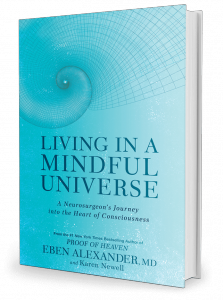Living in a Mindful Universe by Dr. Eben Alexander